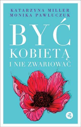 'Byc kobieta i nie zwariowac' Katarzyna Miller i Monika Pawluczuk